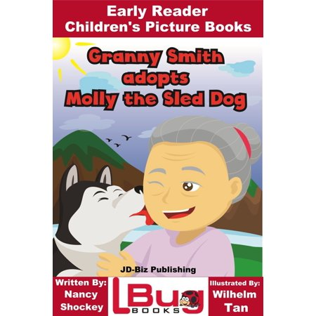 Granny Smith adopts Molly the Sled Dog: Early Reader - Children's Picture Books - (Granny Smith Walnut Cake)