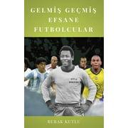 Gelmiş Geçmiş Efsane Futbolcular - eBook