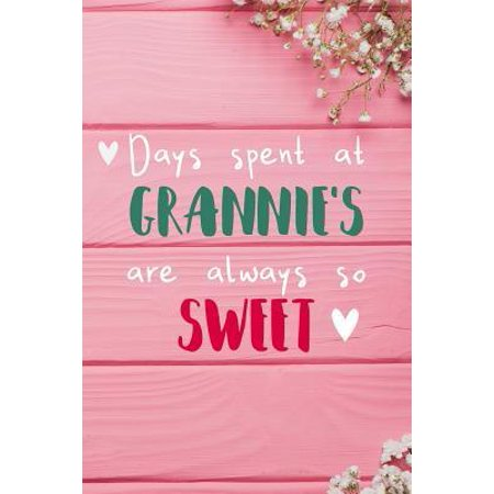 Days Spent At Grannie's Are Always So Sweet : Personalized Lined Diary / Journal - Make Your Grannie Smile With This Personalized Book to Write Memories in - Gift for Mother's Day, Christmas, or Other (Preschool Christmas Gifts To Make For Parents)