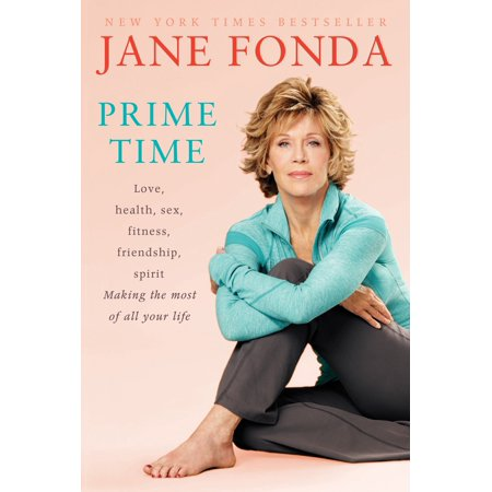 Prime Time : Love, health, sex, fitness, friendship, spirit; Making the most of all of your Making the most of all of your life