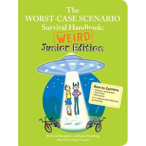The Worst-Case Scenario Survival Handbook: Weird Junior Edition