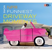 NPR More Funniest Driveway Moments : Radio Stories that Won't Let You Go