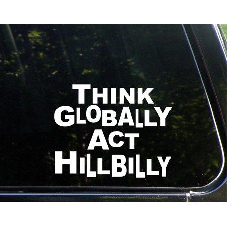 Think Globally Act Hillbilly - 7