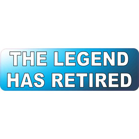 10in x 3in the legend has retired bumper sticker funny retirement stickers
