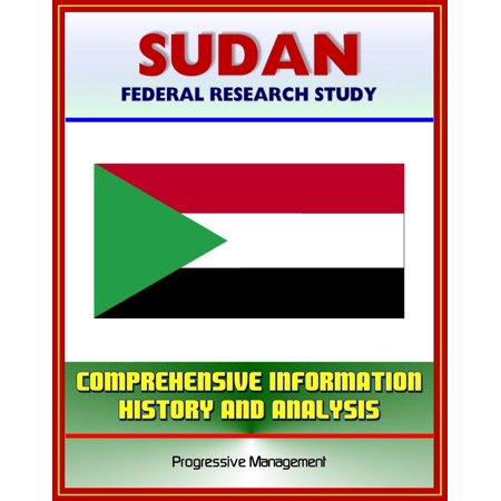 Darfur Heart - Sudan: Federal Research Study and Country Profile with Comprehensive Information, History, and Analysis - Politics, Economy, Military - Darfur, Khartoum, Muslim Brotherhood - eBook