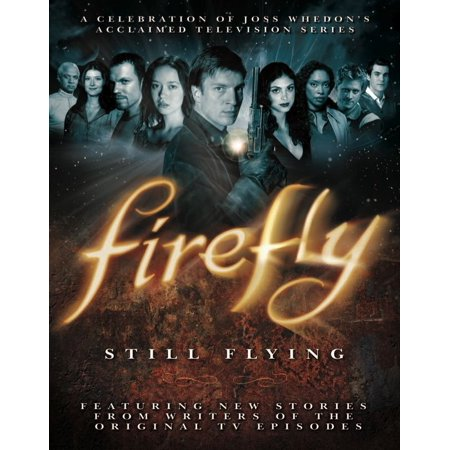 Firefly: Still Flying : A Celebration of Joss Whedon's Acclaimed TV Series](Flying Fireflies)