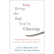 Stop Biting the Tail You're Chasing : Using Buddhist Mind Training to Free Yourself from Painful Emotional Patterns