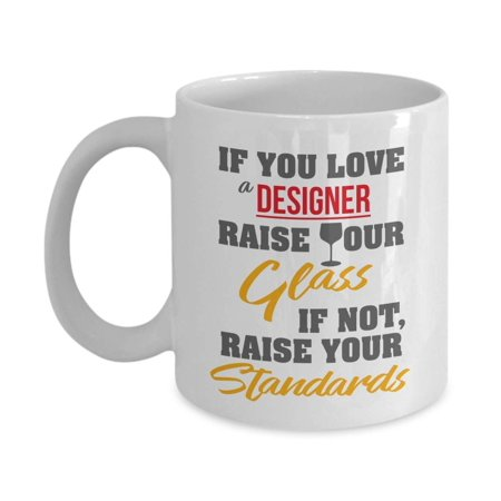 If You Love A Designer, Raise Your Glass. If Not, Raise Your Standards. Funny Designing Coffee & Tea Gift Mug, Stuff, Accessories & Gifts For Graphic, Fashion, Interior, UI, UX, App & Web (Best Ui Ux Designer Portfolio)