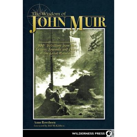 The Wisdom of John Muir : 100+ Selections from the Letters, Journals, and Essays of the Great