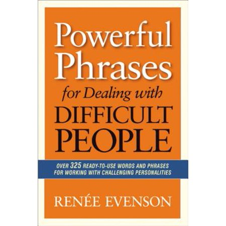 Powerful Phrases for Dealing with Difficult People : Over 325 Ready-To-Use Words and Phrases for Working with Challenging (Words With Friends Not Working On Pc)