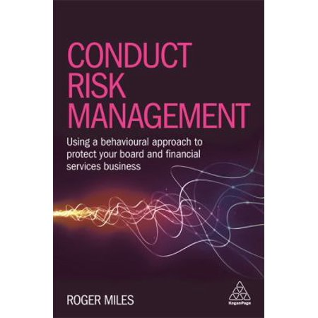 Conduct Risk Management  Using A Behavioural Approach To Protect Your Board And Financial Services Business