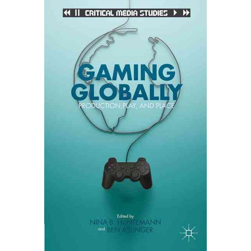 Gaming Globally: Production, Play, and Place