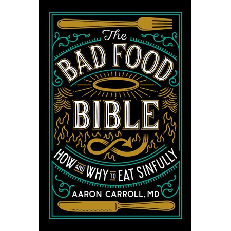 The Bad Food Bible : How and Why to Eat - Bad Food