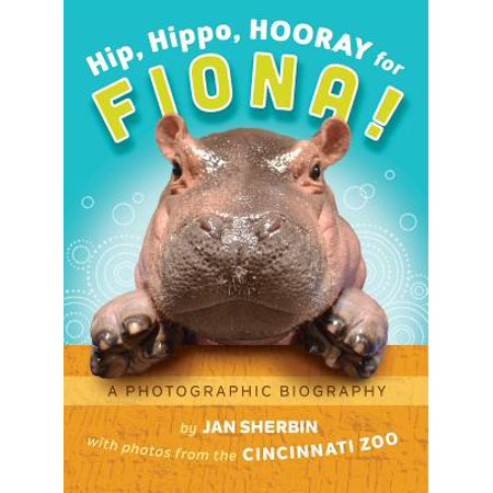 Hip Hippos (Hip, Hippo, Hooray for Fiona!: A Photographic Biography (Hardcover))