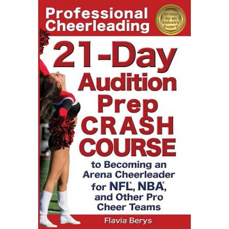 Professional Cheerleading : 21-Day Audition Prep Crash Course: To Becoming an Arena Cheerleader for NFL, NBA, and Other Pro Cheer (Best Nba Cheerleading Teams)