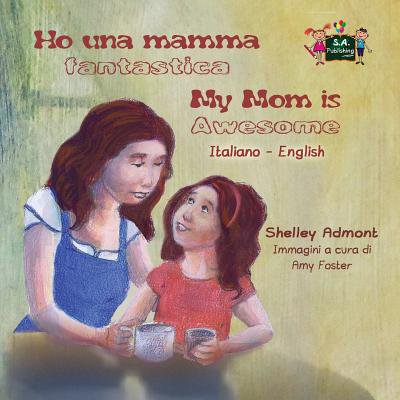 (Ho Una Mamma Fantastica My Mom Is Awesome : Italian English Bilingual Edition)
