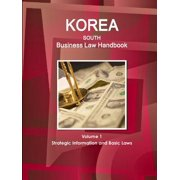Korea South Business Law Handbook Volume 1 Strategic Information and Basic Laws