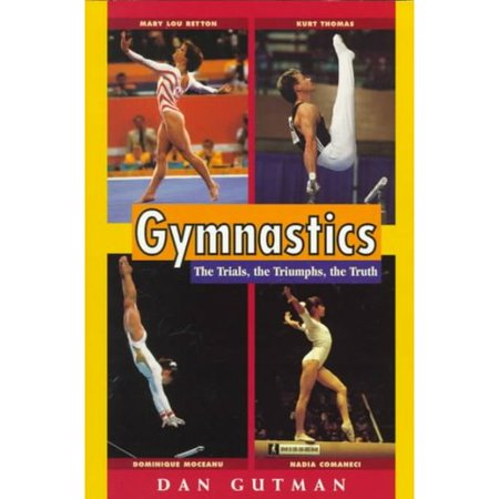 Gymnastics  The Trials  The Triumphs  The Truth