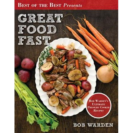 Great Food Fast : Bob Warden's Ultimate Pressure Cooker (Best Foods For Fasting Days)