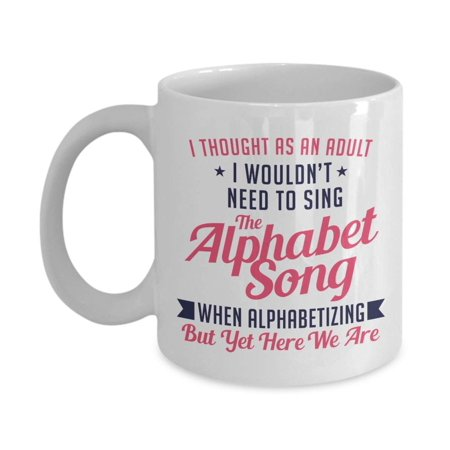 Sing The Alphabet Song When Alphabetizing Funny Adult Humor Coffee & Tea Gift Mug, Home Desk Décor, Kitchen Items & Humorous Birthday Gag Gifts For File Clerk, Office Coworker And Men & Women