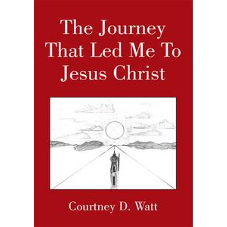 The Journey That Led Me to Jesus Christ - eBook