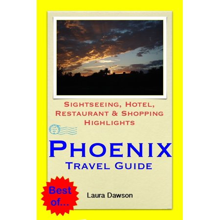 Phoenix, Arizona Travel Guide - Sightseeing, Hotel, Restaurant & Shopping Highlights (Illustrated) -