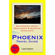 Phoenix, Arizona Travel Guide - Sightseeing, Hotel, Restaurant & Shopping Highlights (Illustrated) - eBook