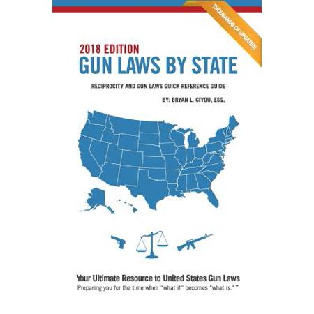 Gun Laws by State 2018 Edition : Reciprocity and Gun Laws Quick Reference (Laws For Owning A Gun In Florida)
