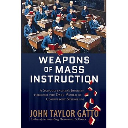 Weapons of Mass Instruction : A Schoolteacher's Journey Through the Dark World of Compulsory (Best Weapons In Mass Effect 1)