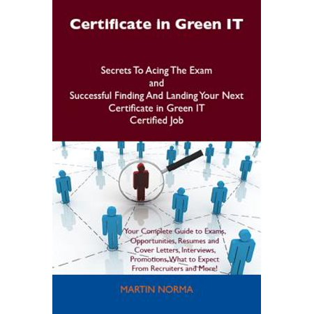 Certificate in Green IT Secrets To Acing The Exam and Successful Finding And Landing Your Next Certificate in Green IT Certified Job - eBook (It Certificates)