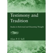 Testimony and Tradition : Studies in Reformed and Dissenting Thought
