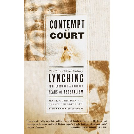 Contempt of Court : The Turn-of-the-Century Lynching That Launched a Hundred Years of Federalism ()