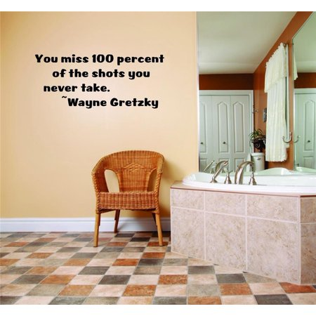 Custom Designs You Miss 100 Percent Of The Shots You Never Take. Wayne Gretzky (We Miss 100 Percent Of The Shots)
