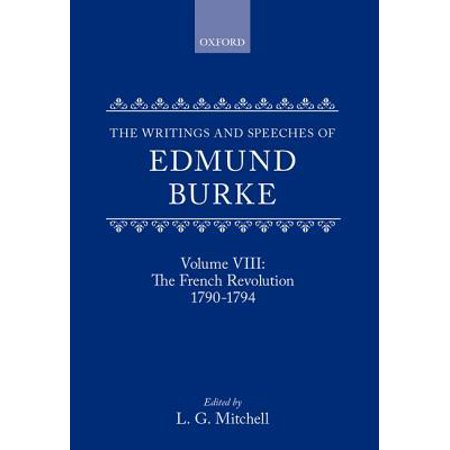 The Writings and Speeches of Edmund Burke : Volume VIII: The French Revolution