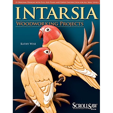 Intarsia Woodworking Projects: 21 Original Designs with Full-Size Plans and Expert Instruction for All Skill Levels (A Scroll Saw, Woodworking & Crafts (Mission Woodworking Plans)