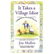 It Takes a Village Idiot : A Memoir of Life After the City