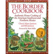 The Border Cookbook : Authentic Home Cooking of the American Southwest and Northern Mexico