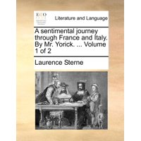 A Sentimental Journey Through France and Italy. by Mr. Yorick. ... Volume 1 of 2