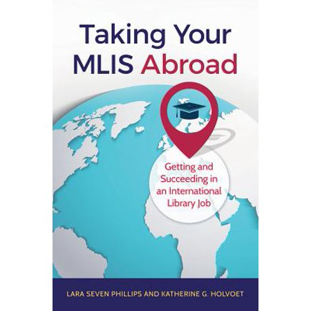 Taking Your MLIS Abroad: Getting and Succeeding in an International Library Job - eBook (Trading Jobs)