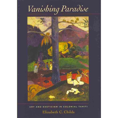 Vanishing Paradise: Art and Exoticism in Colonial Tahiti