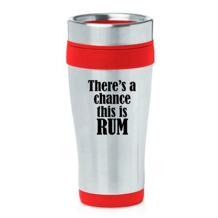 16oz Insulated Stainless Steel Travel Mug There's A Chance This Is Rum (Red),MIP ()