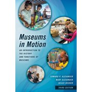 Museums in Motion : An Introduction to the History and Functions of Museums