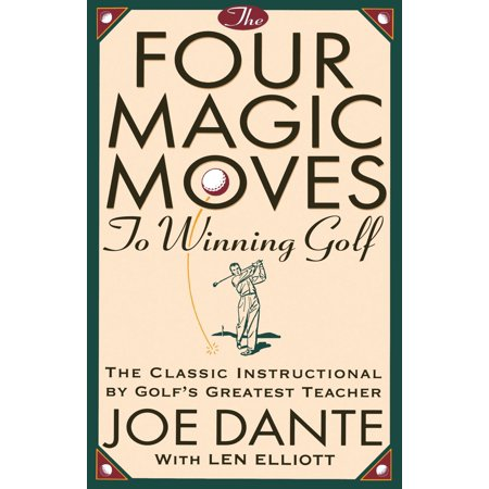 The Four Magic Moves to Winning Golf : The Classic Instructional by Golf's Greatest Teacher