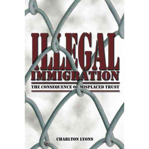Illegal Immigration: The Consequence of Misplaced Trust