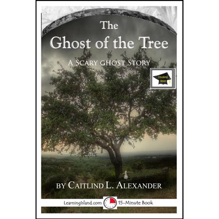 The Ghost of the Tree: A 15-Minute Ghost Story, Educational Version - eBook (Ghost Tree)