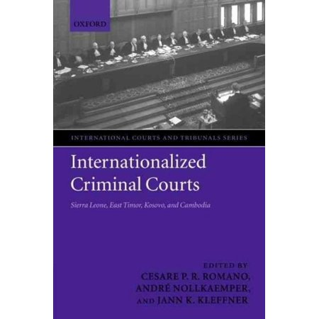 Internationalized Criminal Courts: Sierra Leone, East Timor, Kosovo, and Cambodia