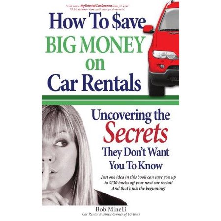 How To Save Big Money On Car Rentals  Uncovering The Secrets They Dont Want You To Know