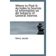 Where to Find It : An Index to Sources of Information on All Subjects of General Interest