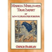 MARION MARLOWE'S TRUE HEART or How a Daughter Forgave - eBook