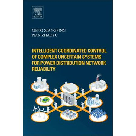 Intelligent Coordinated Control of Complex Uncertain Systems for Power Distribution and Network Reliability - eBook